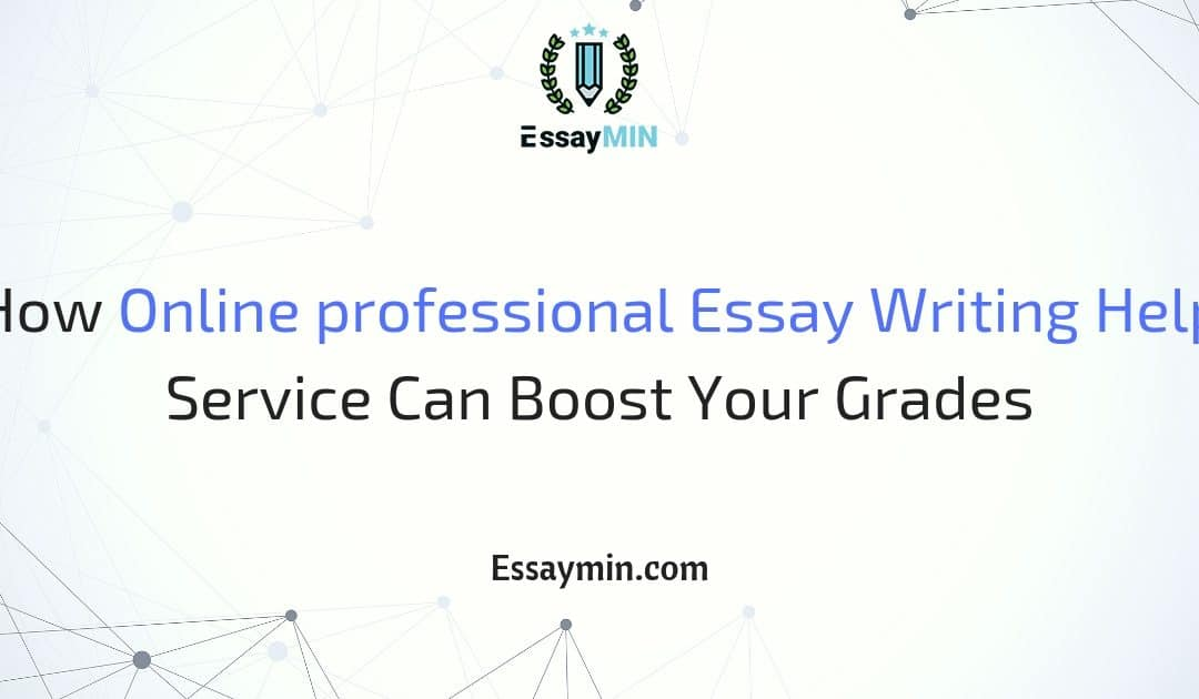 How Online Professional Essay Writing Help Service Can Boost Your  How Online Professional Essay Writing Help Service Can Boost Your Grades   Essaymin
