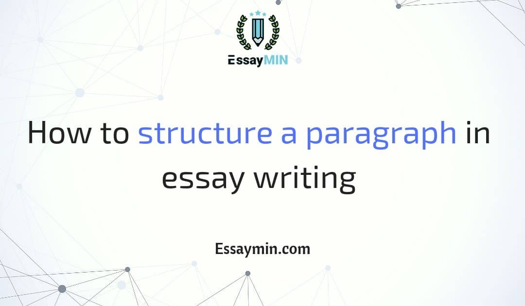 How To Structure A Paragraph In Essay Writing  Essaymin  Essay Proposal Example also Examples Of Essays For High School  Cause And Effect Essay Papers