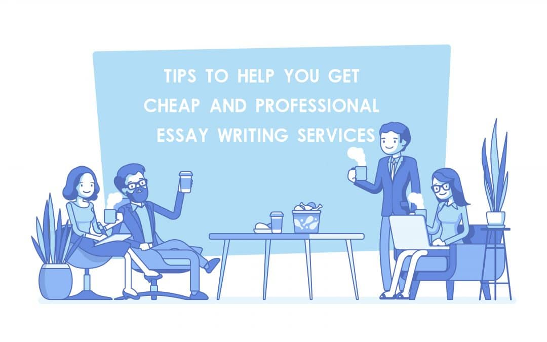 Tips to help you get cheap and professional essay writing services