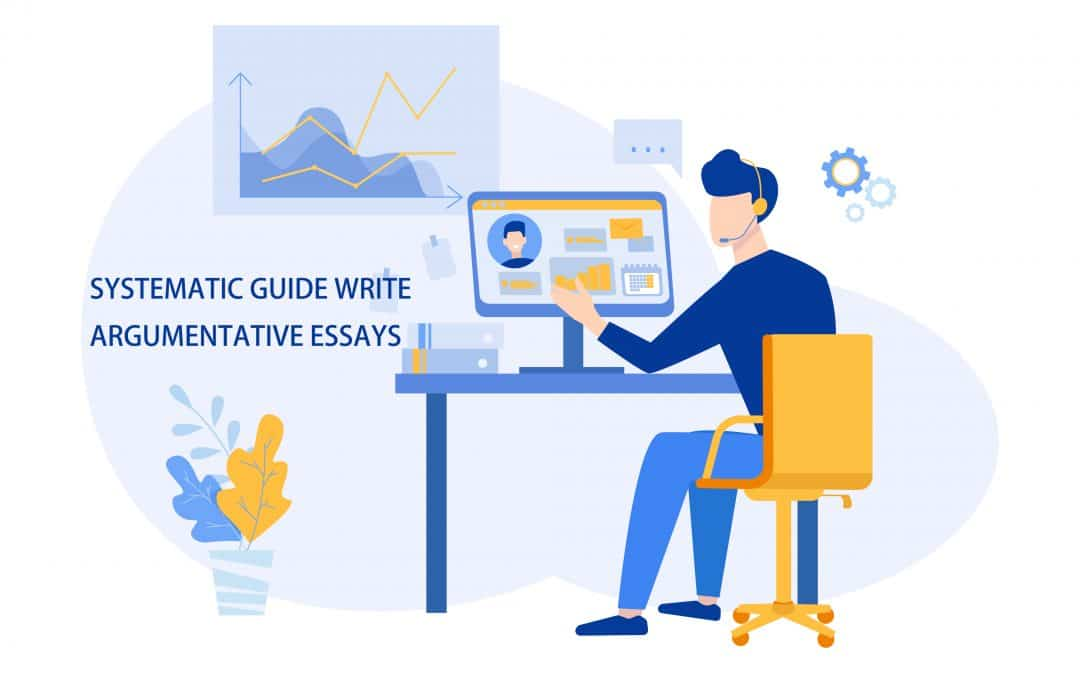 Systematic Guide Write Argumentative Essays
